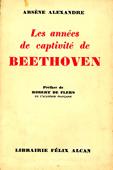 Livre : Les années de captivité de Beethoven, par Arsène Alexandre...
