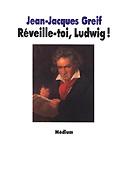 Livre : Réveille-toi, Ludwig, par Jean-Jacques Greif...
