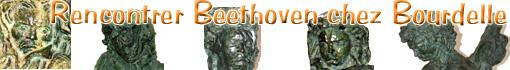 Rencontrer Ludwig van Beethoven à Paris, chez Bourdelle ...